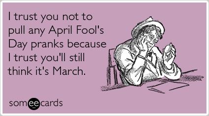 April Fools' Day is coming...siete preparati?