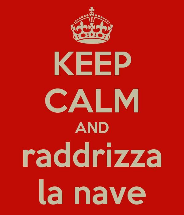 Keep calm and raddrizza la nave
