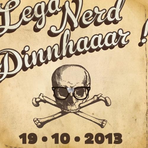 19 Ottobre 2013: Lega Nerd Dinnhaaar!