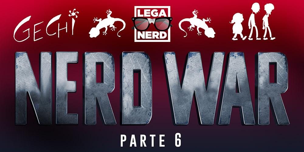 Gechi Ep.6 #NerdWar parte 6