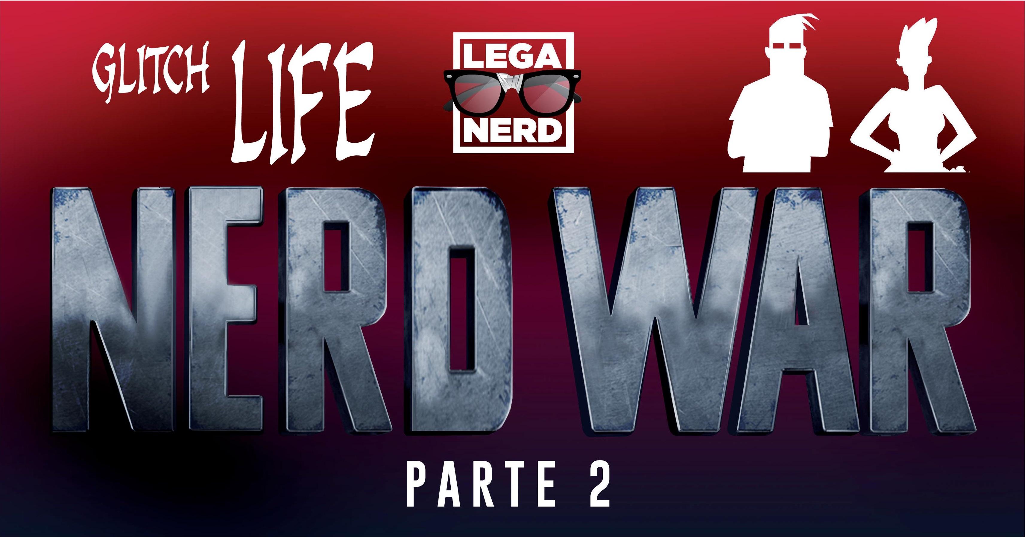 Glitch Life ep.6 #NerdWar parte 2