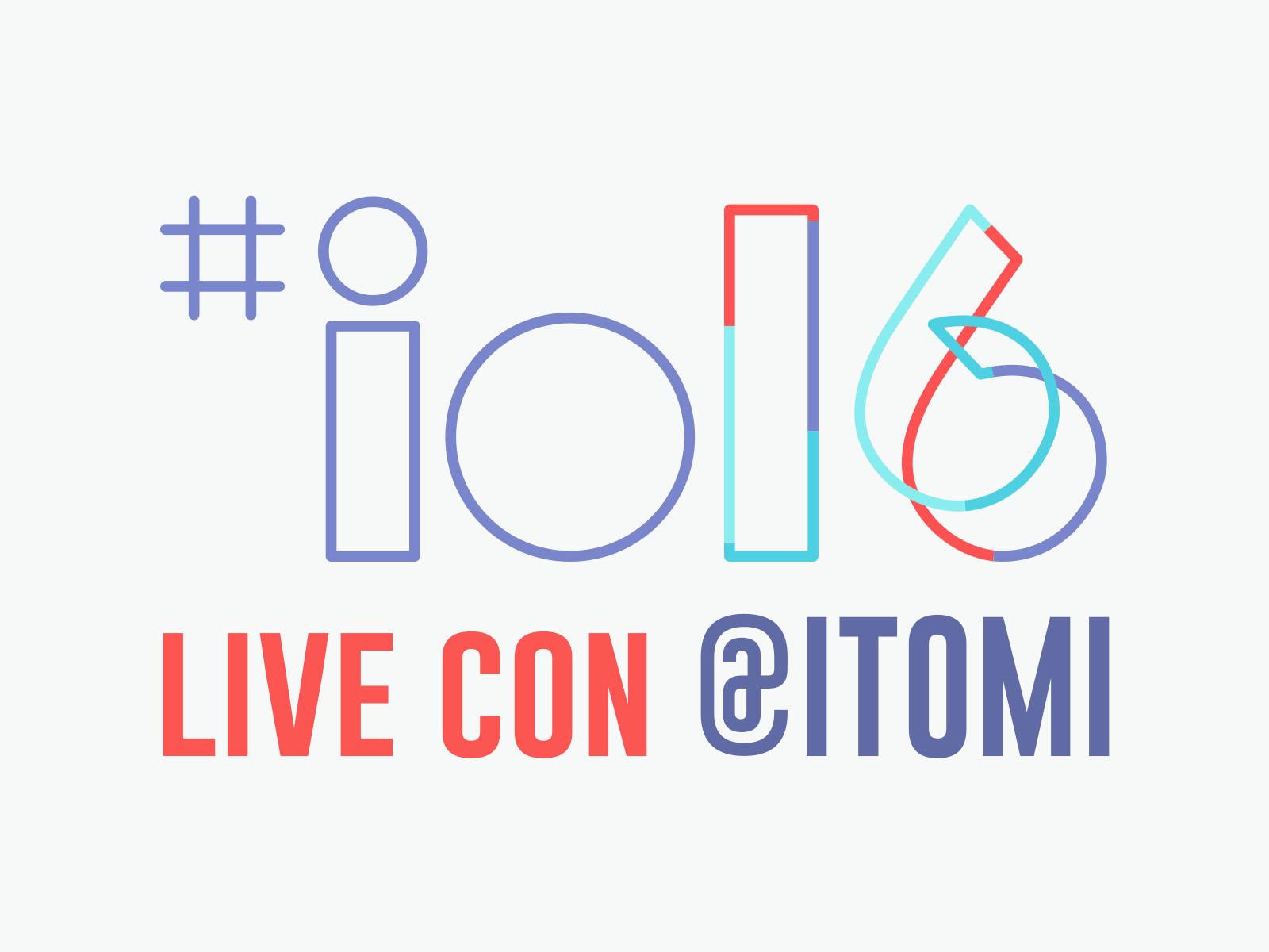 Google I/O 2016 Live con Itomi