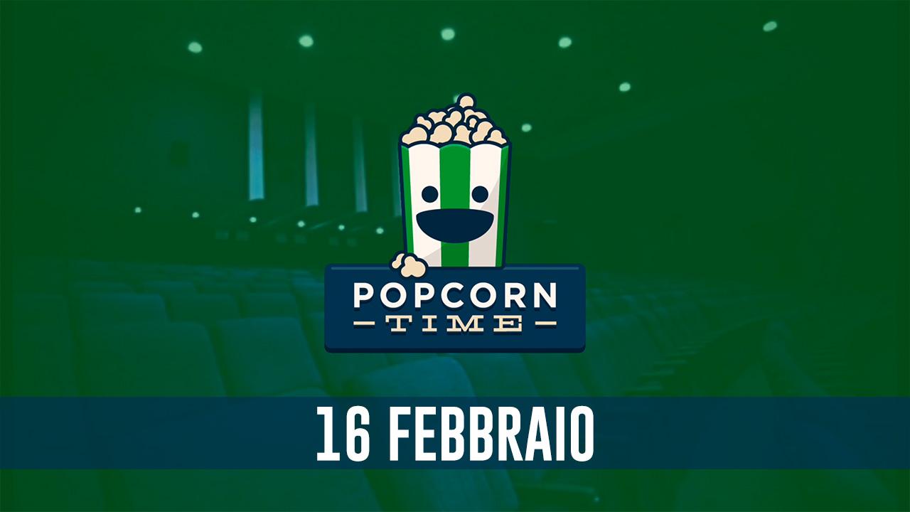 PopCorn Time: 16 Febbraio