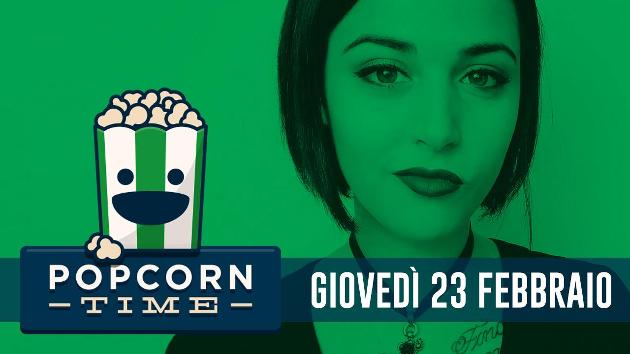 PopCorn Time: 23 Febbraio