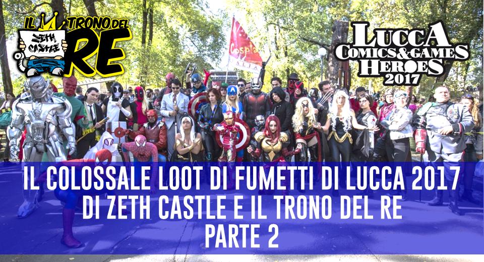 Il Trono Del Re Live: il super loot di fumetti da Lucca Comics - parte 2