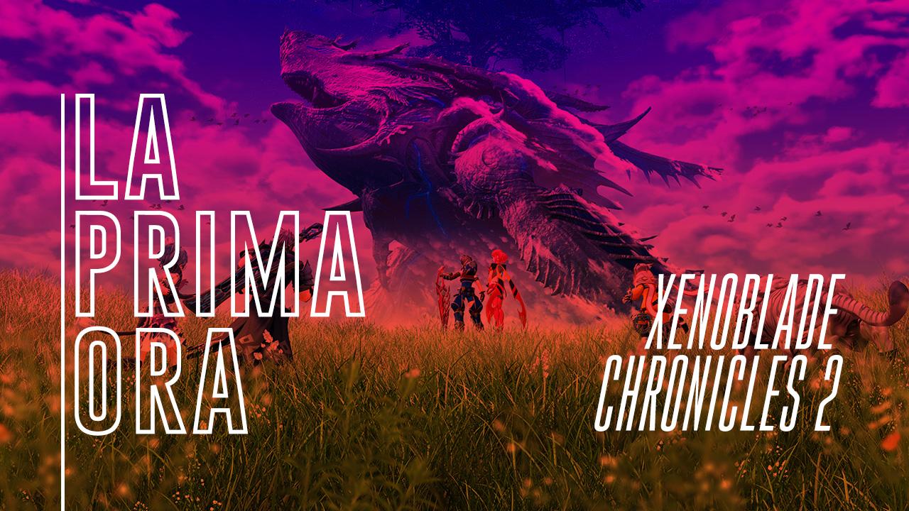 #LaPrimaOra di Xenoblade Chronicles 2