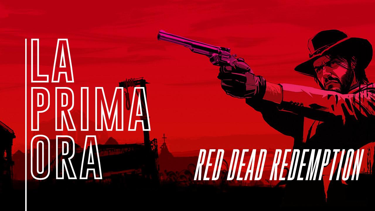 #LaPrimaOra di Red Dead Redemption