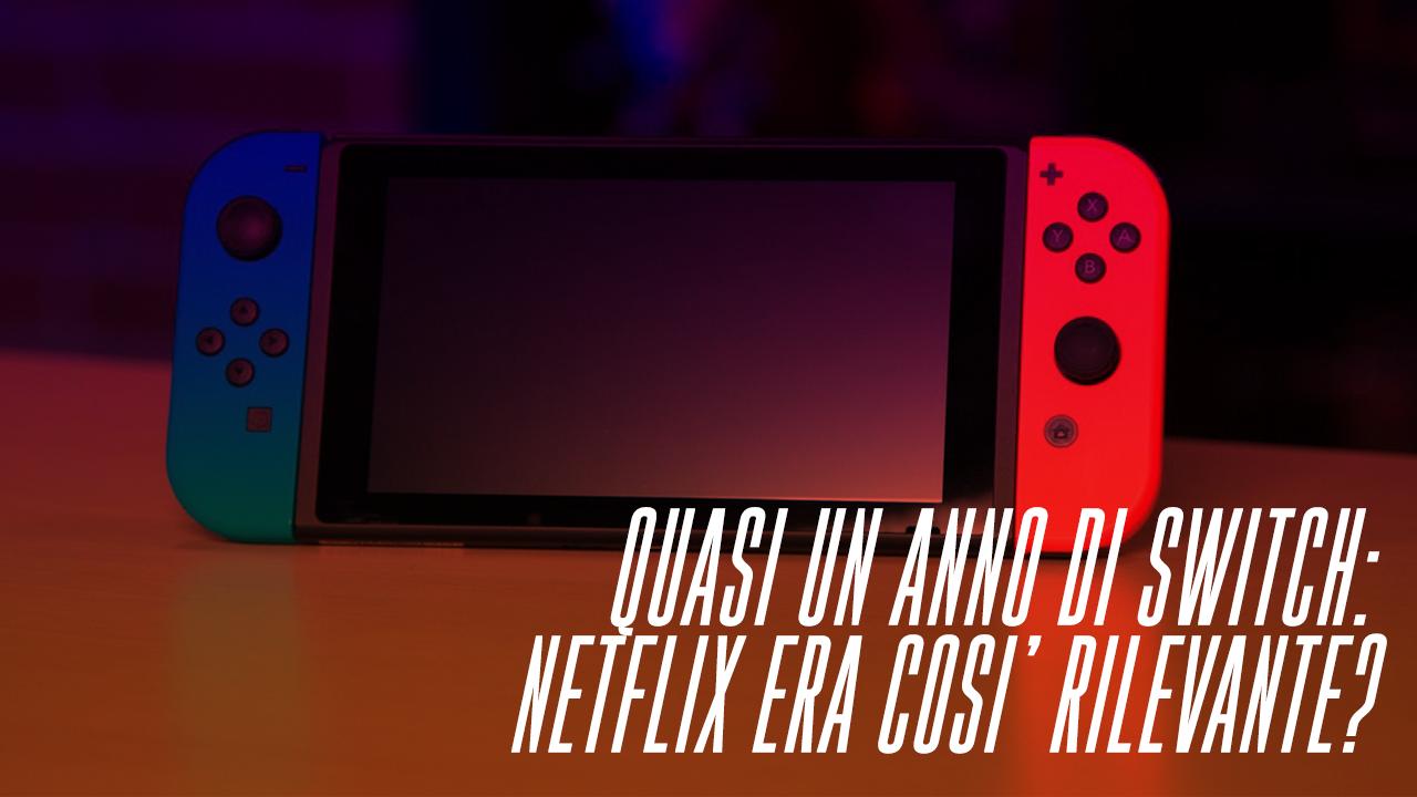 Quasi un anno di Nintendo Switch: Netflix era così rilevante?