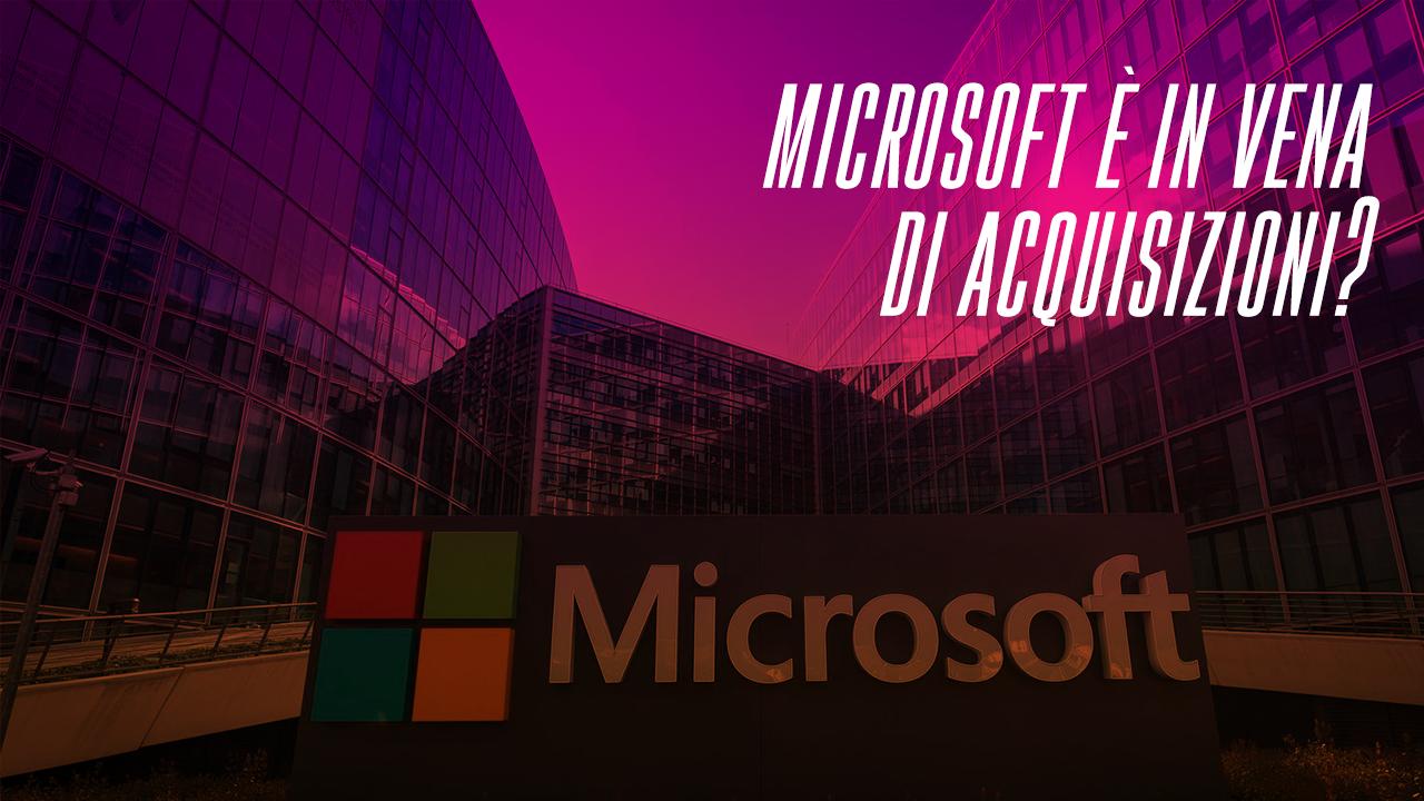 Microsoft è in vena di acquisizioni?