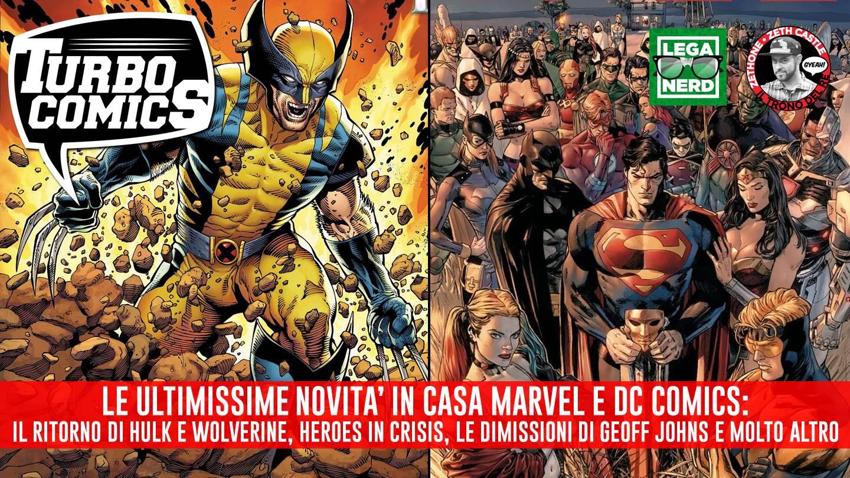 Turbocomics: le rinascite in casa Marvel (Wolverine, Hulk, ecc.) e i terremoti in casa DC Comics, tutti gli aggiornamenti