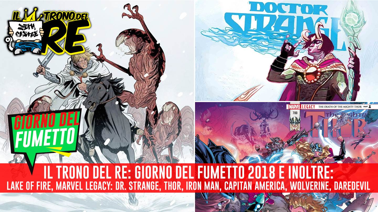 Il Trono Del Re: il Giorno del Fumetto, Marvel Legacy e Lake Of Fire