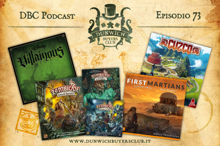 DBC73: Villainous, Zombicide Green Horde, First Martians, Cuzco