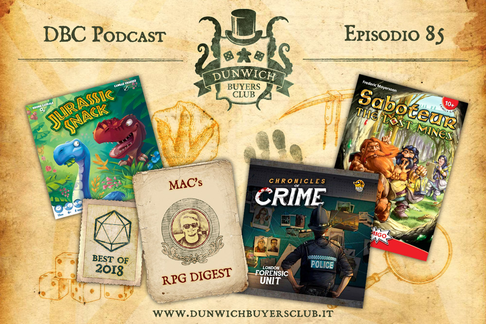 DBC 85: Jurassic Snack, RPG Digest: Best of 2018, Chronicles of Crime, Saboteur: Le miniere perdute