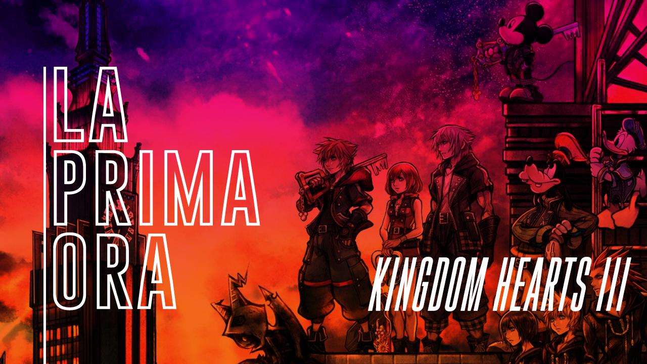 #LaPrimaOra di Kingdom Hearts III