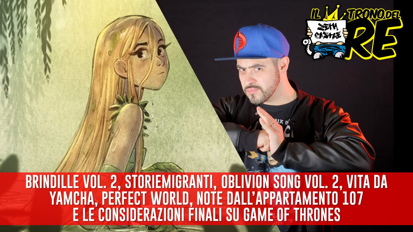 Il Trono Del Re: Brindille 2, Perfect World, Vita da Yamcha e le considerazioni finali su Game Of Thrones