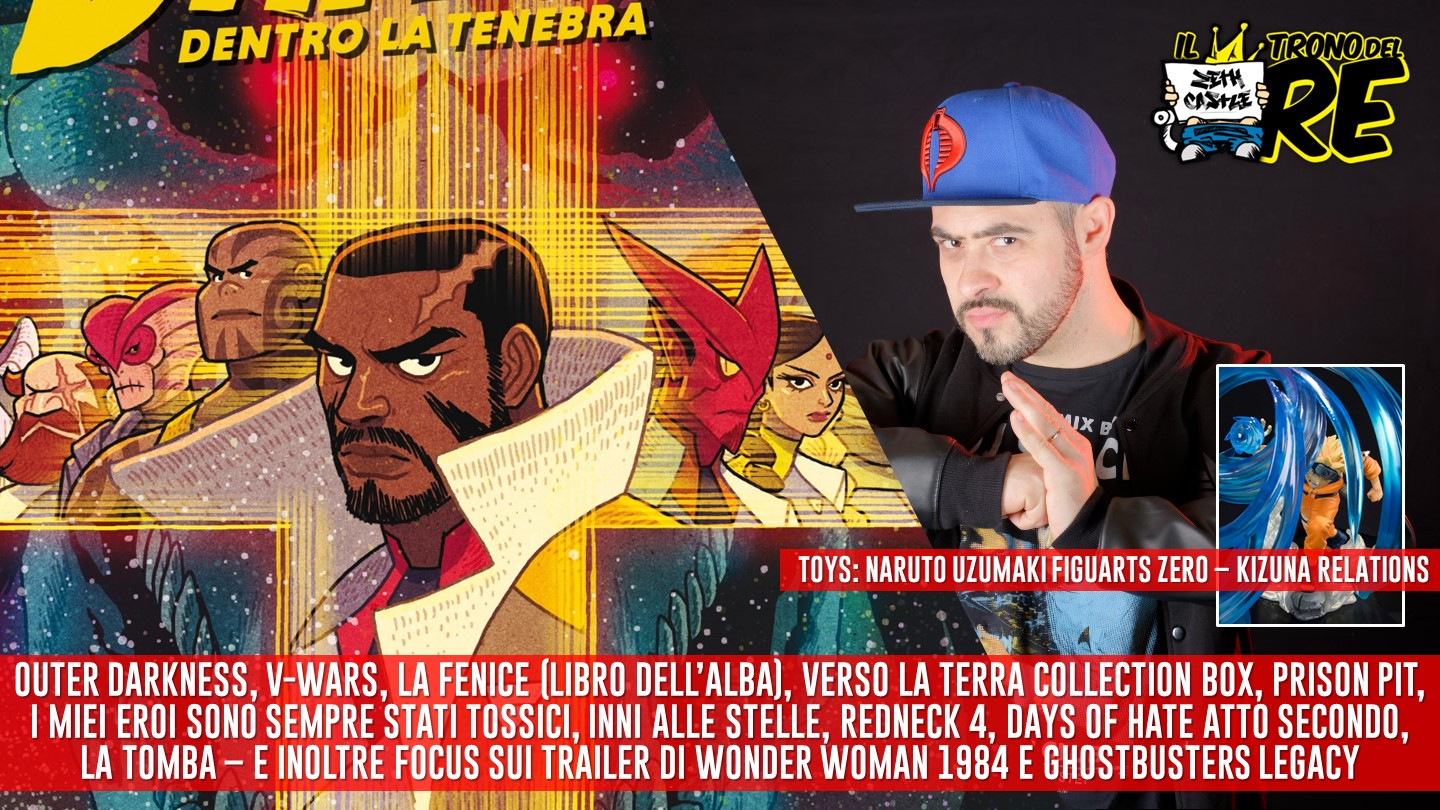Il Trono Del Re: Outer Darkness, Inni alle Stelle, Days of Hate, Wonder Woman 1984, Ghostbusters Legacy