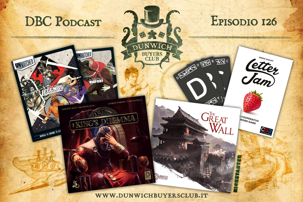 DBC126: Unmatched, The King's Dilemma, The Great Wall, Letter Jam