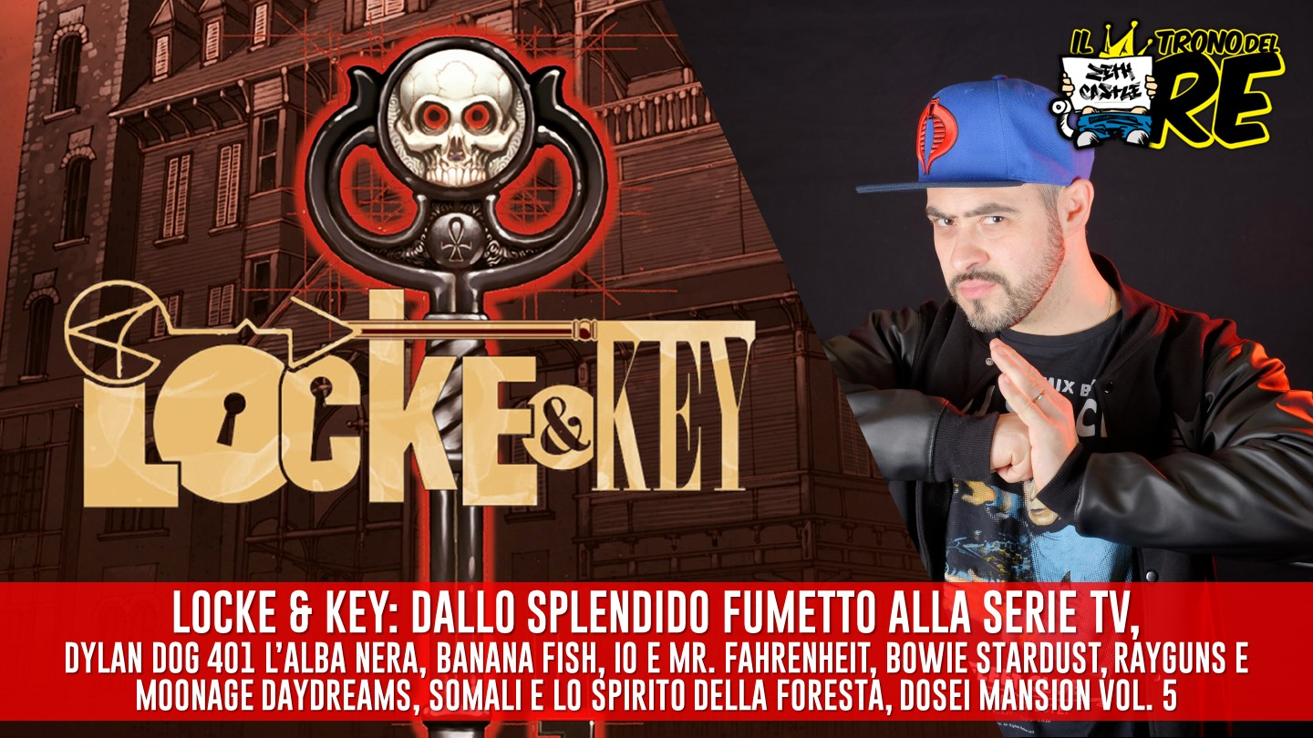 Il Trono del RE: Locke and Key, dal fumetto alla serie tv, Dylan Dog 401, Io e Mr. Fahrenheit e molto altro