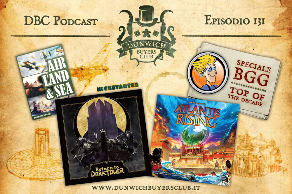 DBC 131: Air, Land and Sea, Return to Dark Tower, Atlantis Rising, BGG: una decade in review