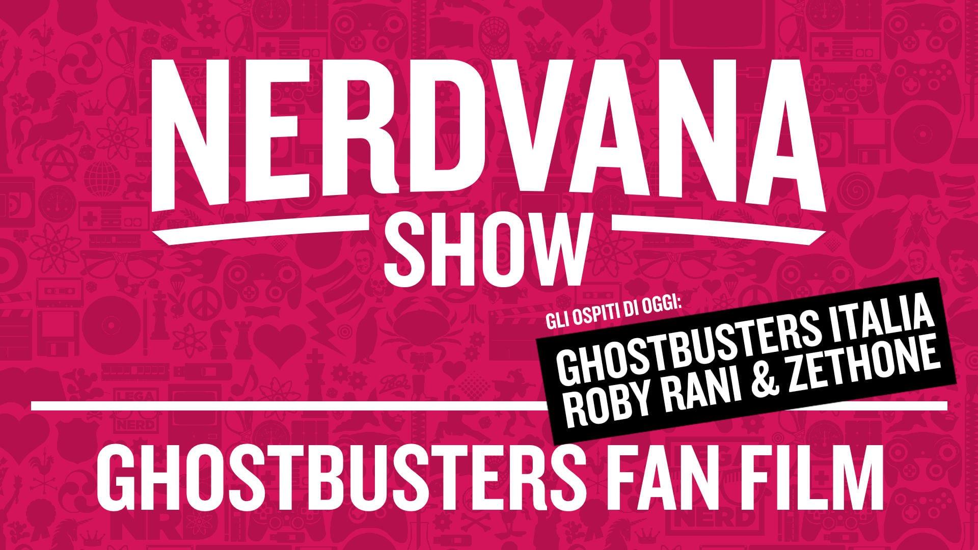 Nerdvana 06: Ghostbusters Italia Fan Film Special