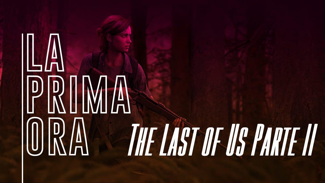 La Prima Ora Special: The Last of Us Parte II