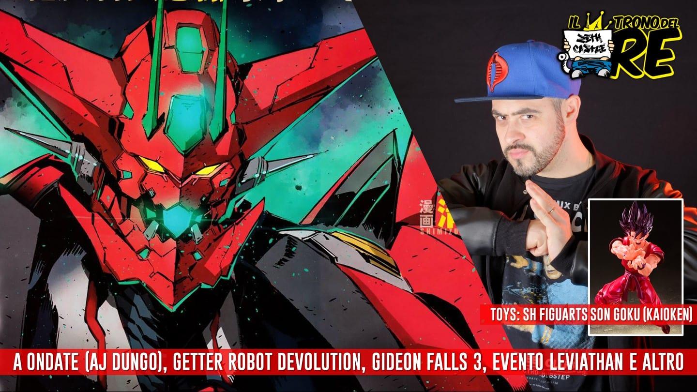 Il Trono Del Re: Getter Robot Devolution, A Ondate, Gideon Falls, Son Goku Kaioh Ken