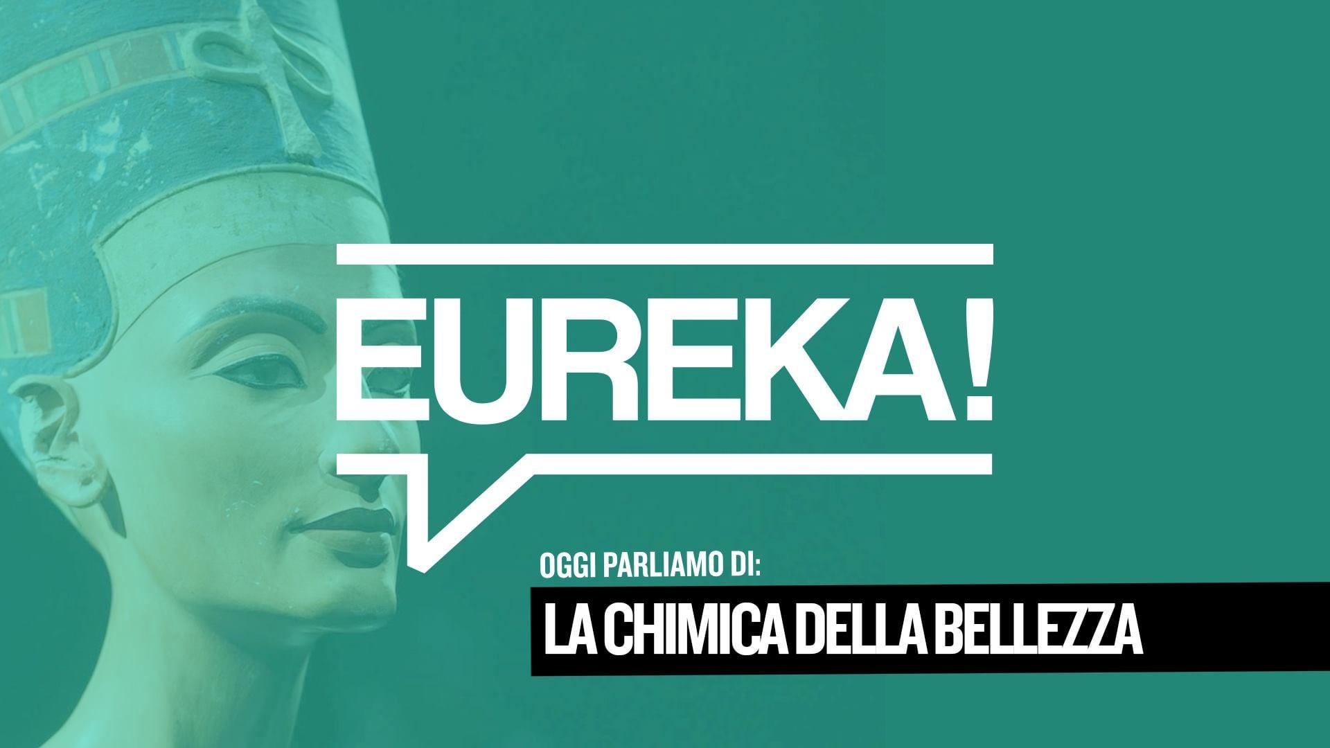 Eureka! 03 – La Chimica della Bellezza