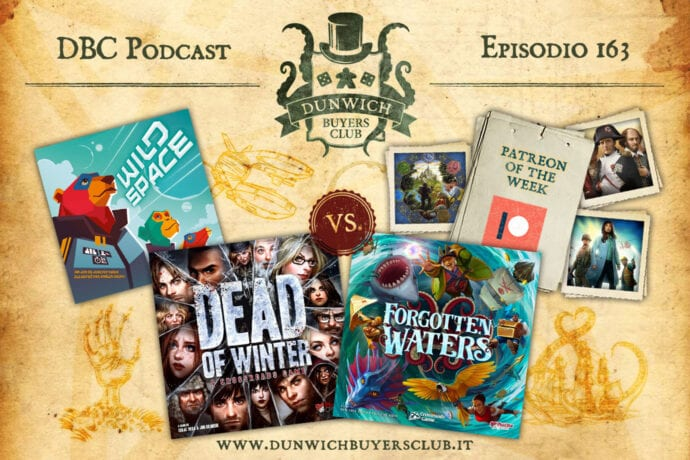 DBC163: Forgotten Waters vs Dead of Winter, Wild Space, Patreon of the Week