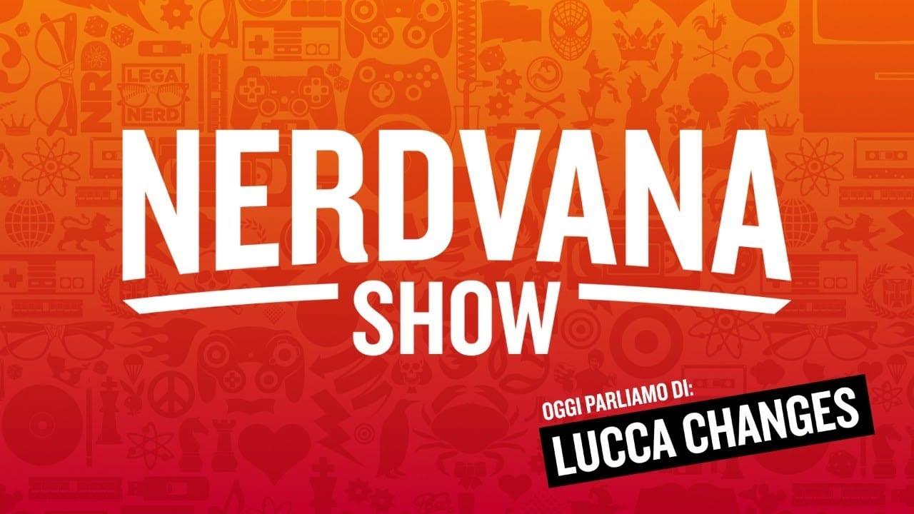 Lucca Changes + Gli ultimi trailer e novità da Cinema e Streaming - Nerdvana 18