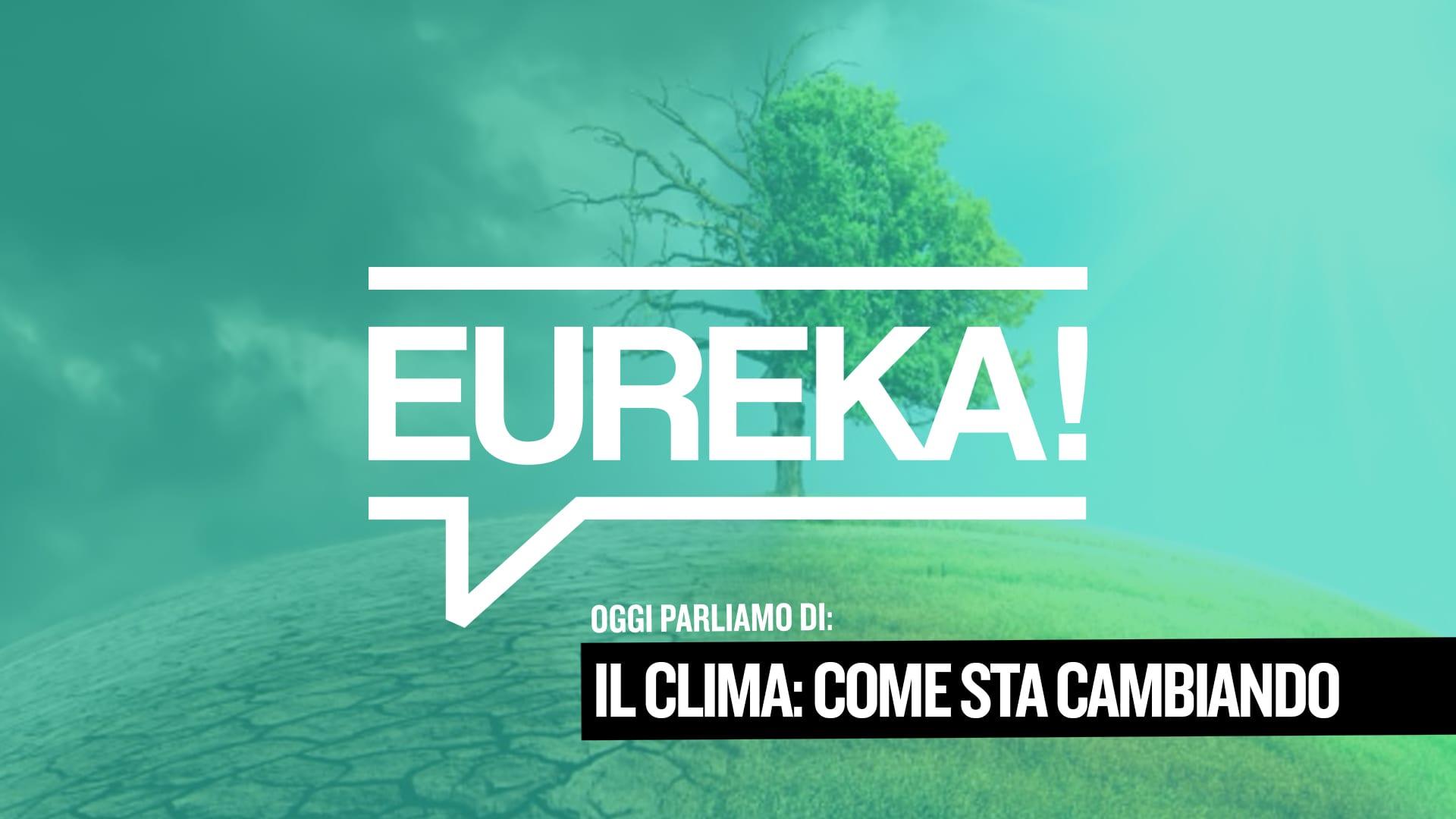 Eureka! 04 – Il Clima: come sta cambiando