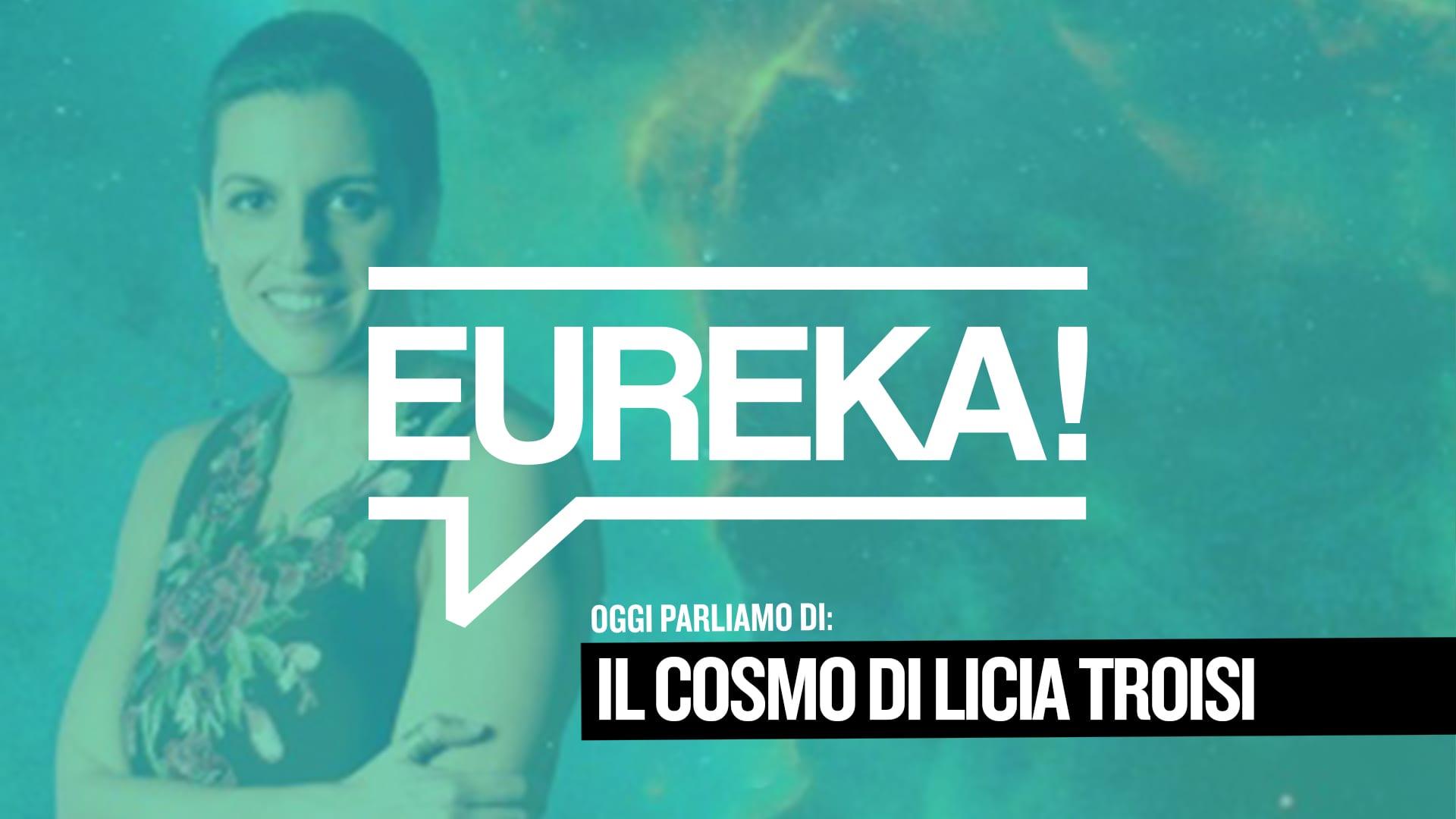Eureka! 05 – Il Cosmo di Licia Troisi