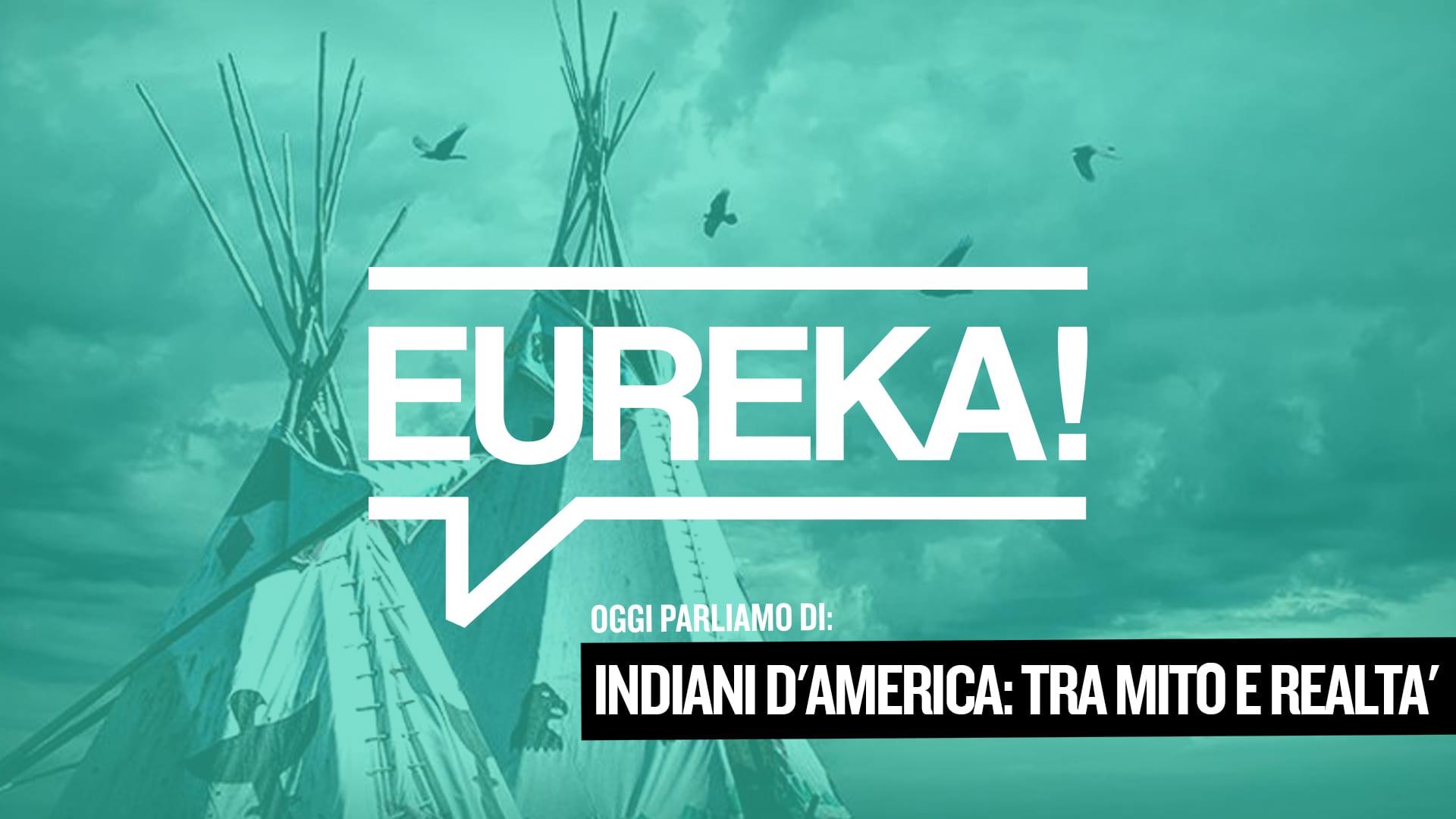Eureka! 06 – Indiani d'America: tra mito e realtà