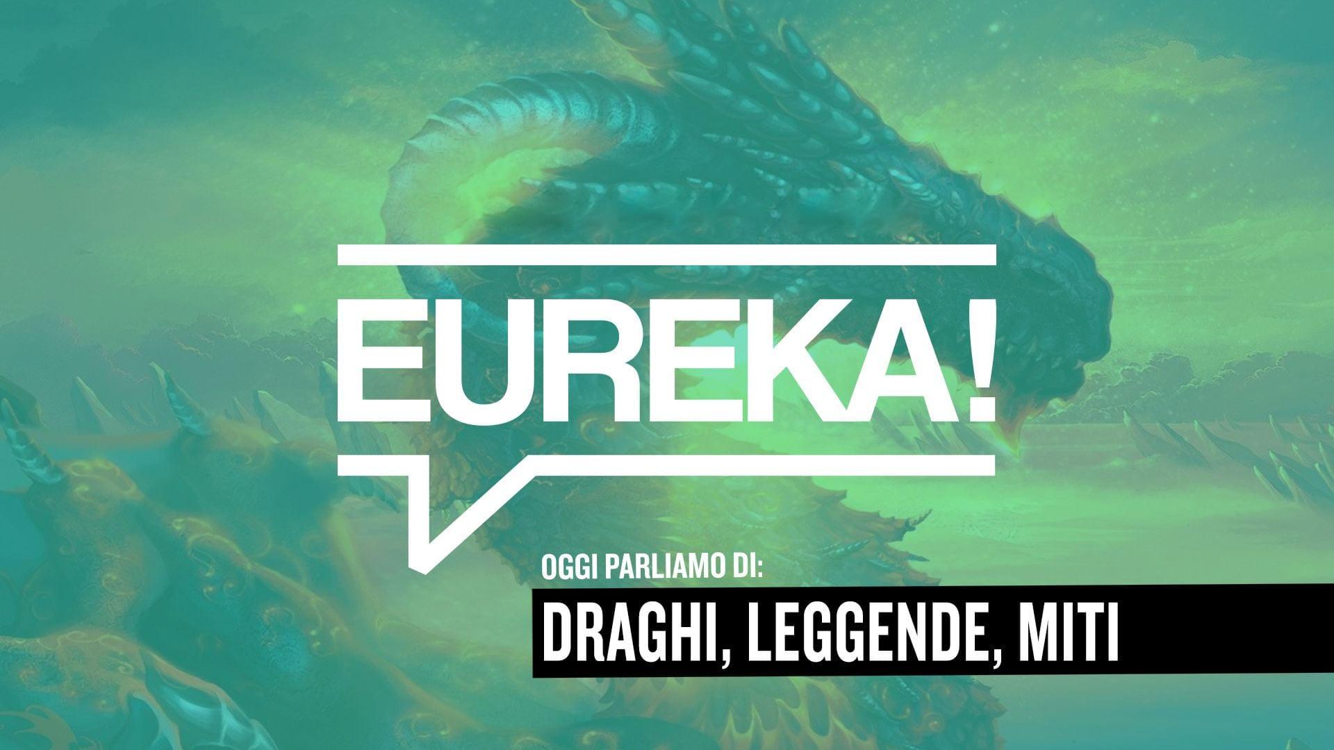 Eureka! 09 – Draghi, Miti e leggende