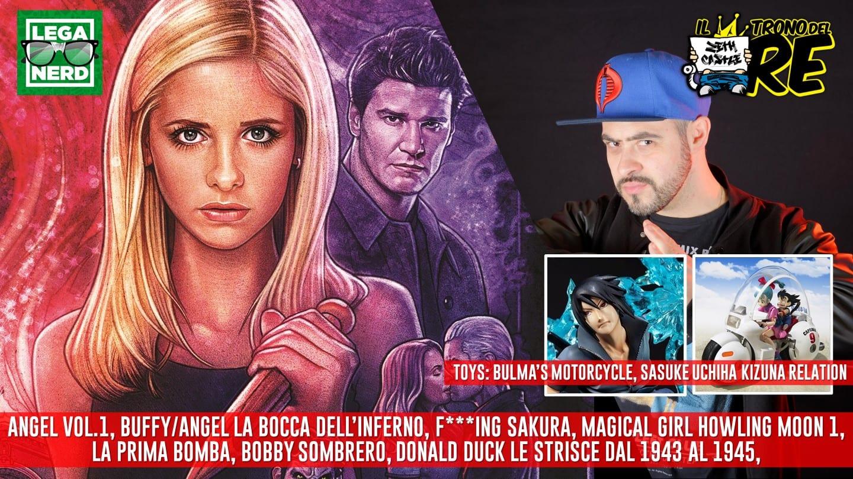 Il Trono Del Re: il reboot di Angel e Buffy, La Prima Bomba, F***ing Sakura, la moto di Bulma