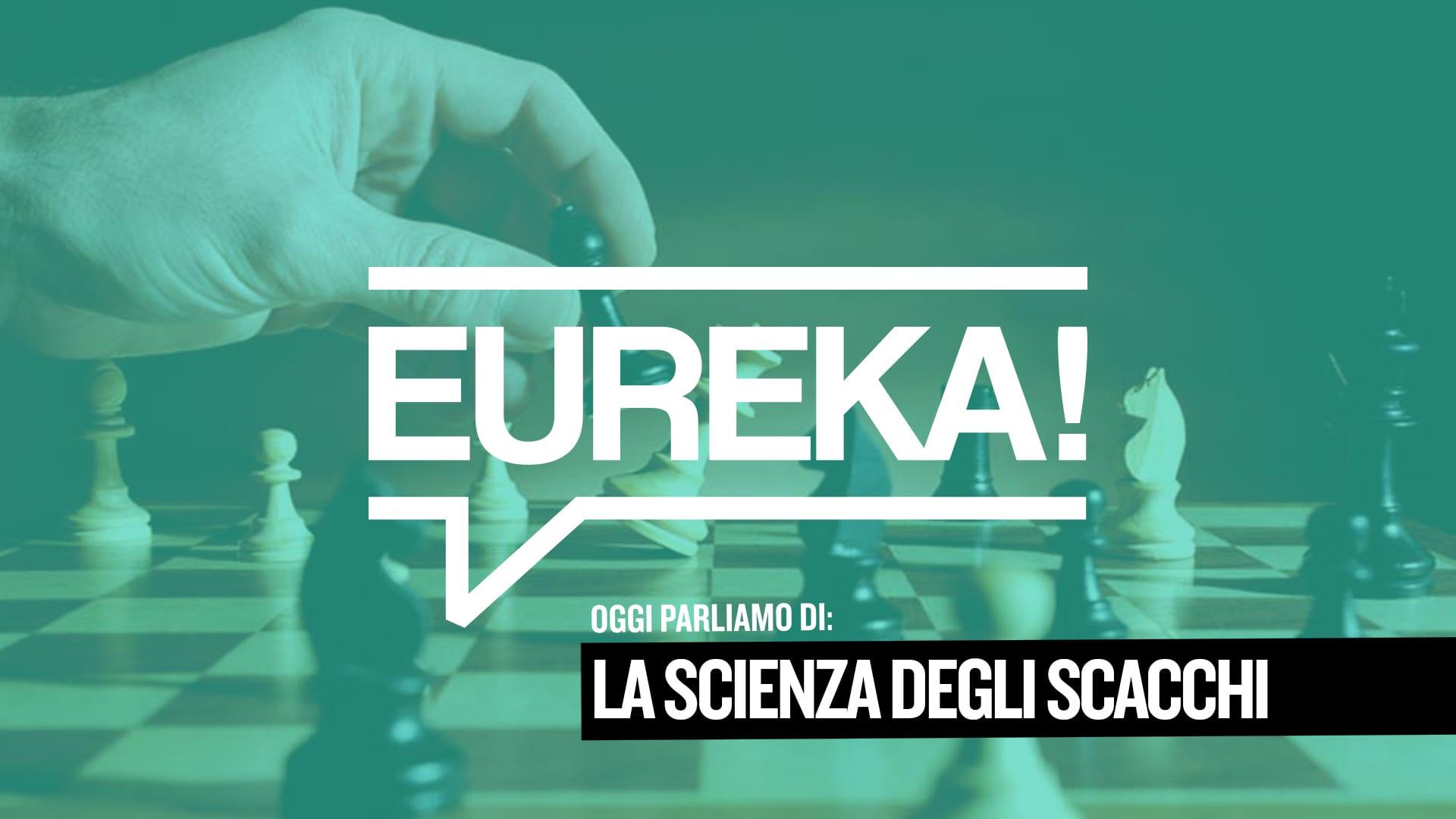 Eureka! 08 – La scienza degli scacchi
