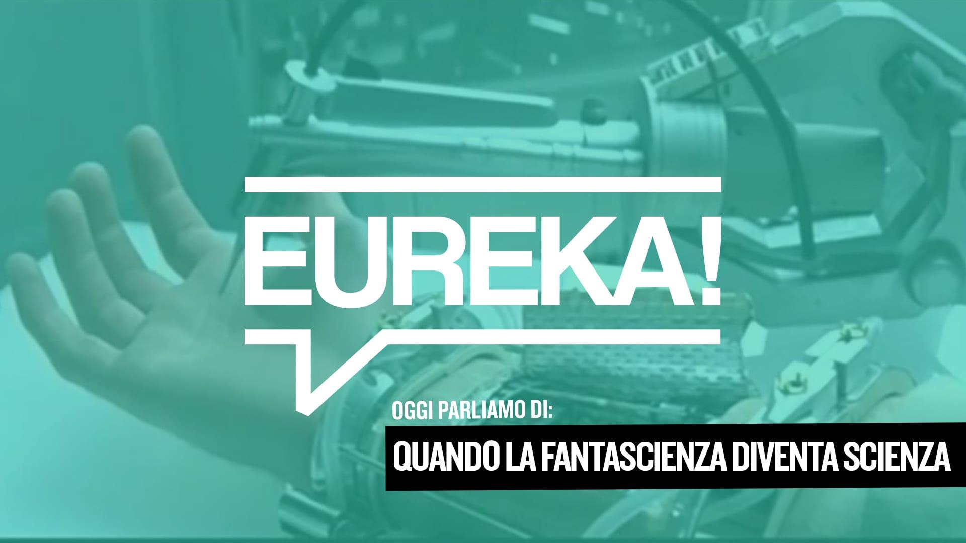 Eureka! 14 – Quando la fantascienza diventa scienza