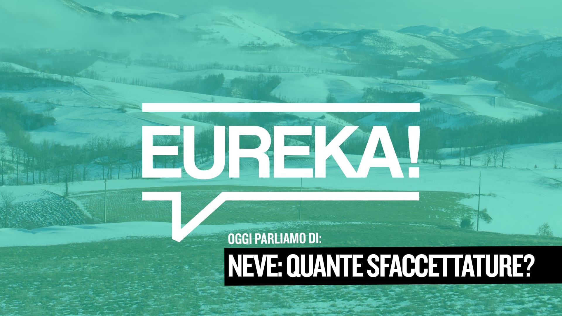Eureka! 12 – Le innumerevoli sfaccettature della neve