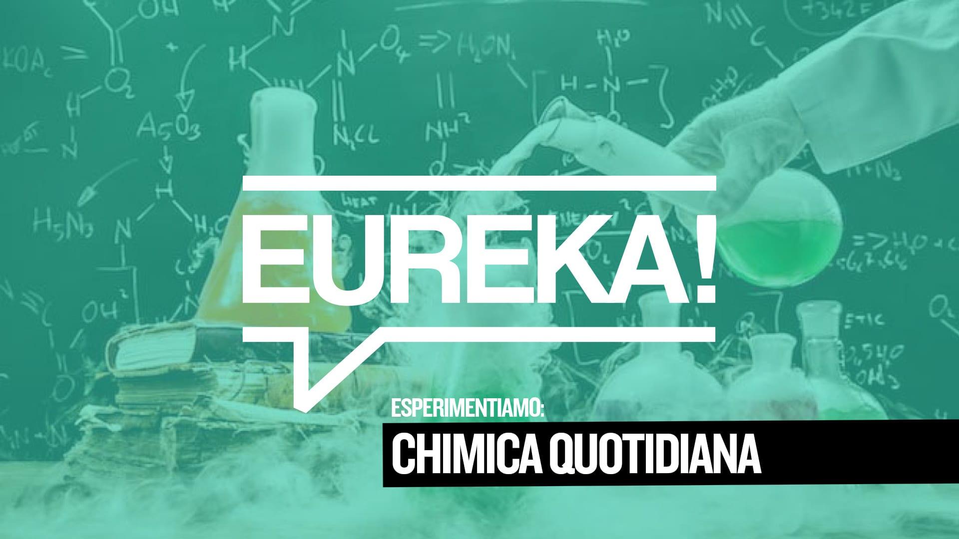 Eureka! 15 – La Chimica di tutti i giorni