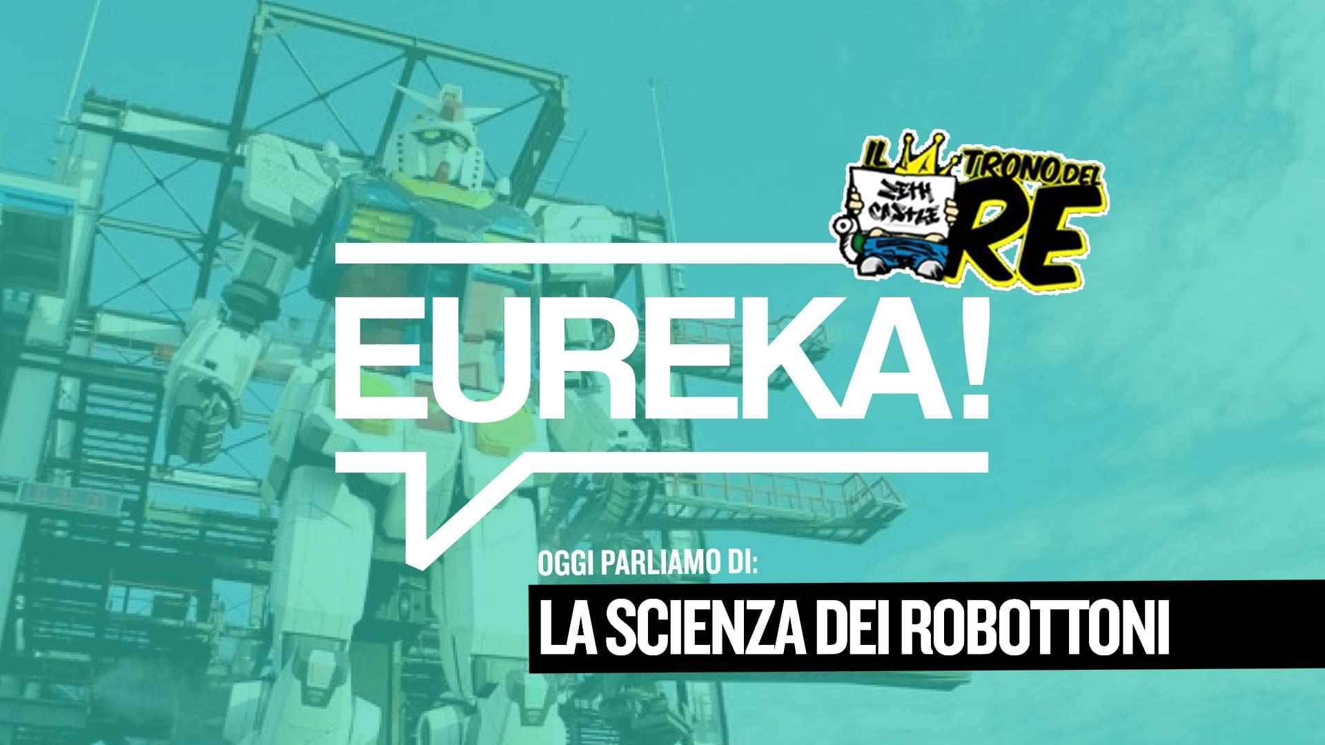 Eureka! 17 – La scienza dei Robottoni