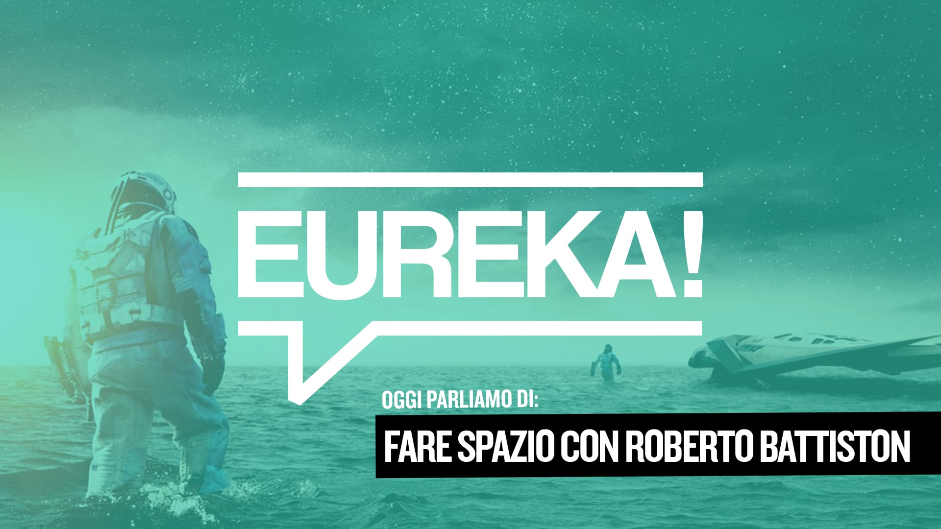 Eureka! 16 – Fare spazio con Roberto Battiston