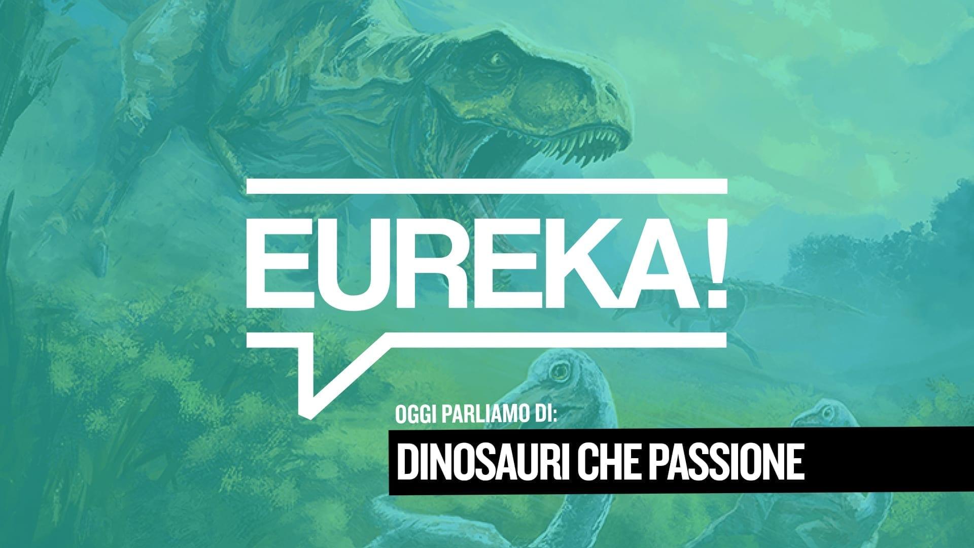 Eureka! 21 – Dinosauri che passione
