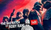 Star Wars: The Bad Batch, commento e curiosità con Roby Rani
