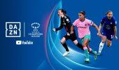 Dazn e YouTube siglano un accordo per la Champions League femminile