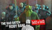Star Wars: The Bad Batch 1x12 e 1x13, commento e curiosità con Roby Rani