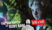 STAR WARS: THE BAD BATCH 1×10 e 1x11 Commento e Curiosità con Roby Rani