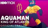 Aquaman: King of Atlantis - Il trailer della serie animata di HBO Max